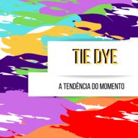 Tie dye, a tendência do momento, o que é e como fazer.