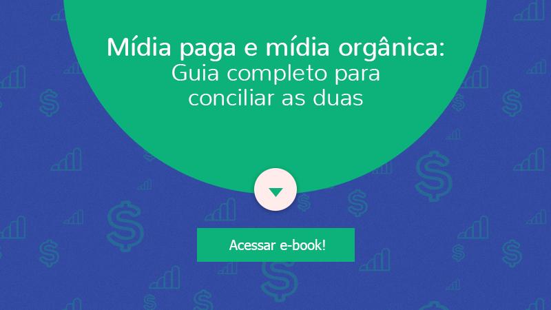 Mídia paga e mídia orgânica: Guia completo para conciliaras duas