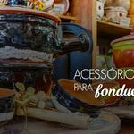 Acessórios para fondue